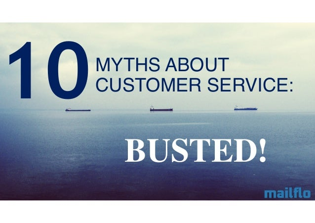 MYTHS ABOUT  CUSTOMER SERVICE:  BUSTED!  10