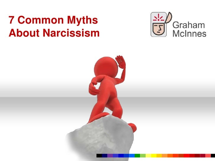 7 Common Myths <br />About Narcissism<br />