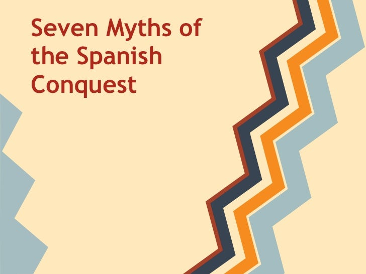 Seven Myths ofthe SpanishConquest