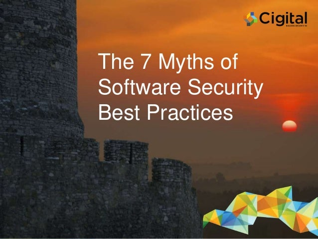 Copyright © 2016, Cigital The 7 Myths of Software Security Best Practices