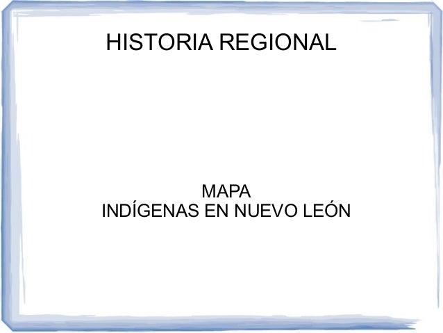 HISTORIA REGIONAL MAPA INDÍGENAS EN NUEVO LEÓN