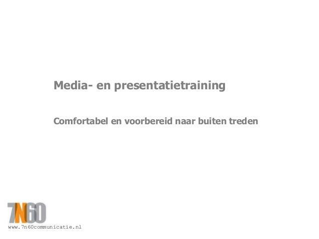 www.7n60communicatie.nl Media- en presentatietraining Comfortabel en voorbereid naar buiten treden