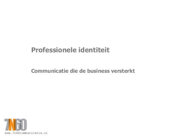www.7n60communicatie.nl Professionele identiteit Communicatie die de business versterkt