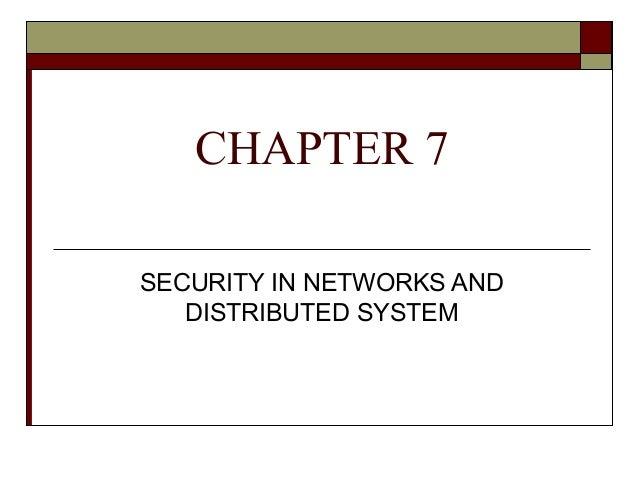 CHAPTER 7 SECURITY IN NETWORKS AND DISTRIBUTED SYSTEM