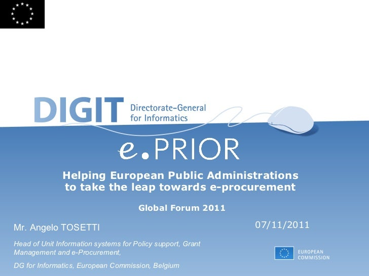 Helping European Public Administrations  to take the leap towards e-procurement  Global Forum 2011 07/11/2011  Mr. Angelo ...