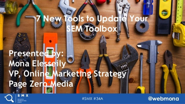 #SMX #34A @webmona 7 New Tools to Update Your SEM Toolbox Presented by: Mona Elesseily VP, Online Marketing Strategy Page ...