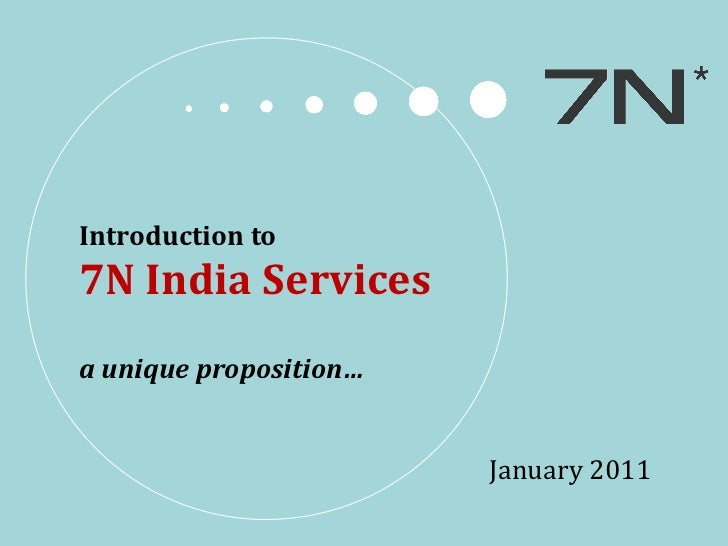 Introduction to  7N India Services a unique proposition… January 2011