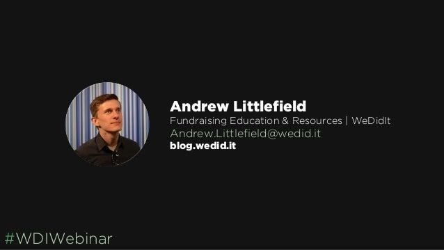 #WDIWebinar Andrew Littlefield Fundraising Education & Resources   WeDidIt Andrew.Littlefield@wedid.it blog.wedid.it