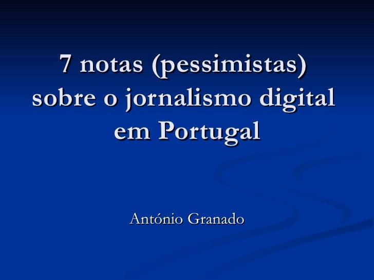 7 notas (pessimistas)  sobre o jornalismo digital  em Portugal António Granado