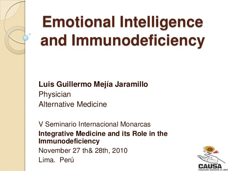 Emotional Intelligenceand ImmunodeficiencyLuis Guillermo Mejía JaramilloPhysicianAlternative MedicineV Seminario Internaci...