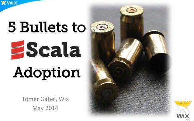 5 Bullets to Adoption      Tomer  Gabel,  Wix   May  2014
