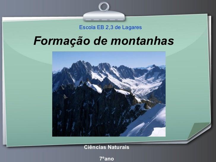 Formação de montanhas Ciências Naturais 7ºano Escola EB 2,3 de Lagares