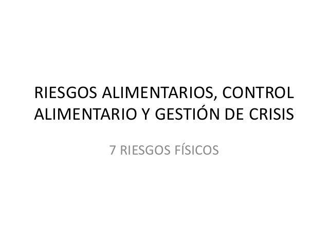 RIESGOS ALIMENTARIOS, CONTROL ALIMENTARIO Y GESTIÓN DE CRISIS 7 RIESGOS FÍSICOS