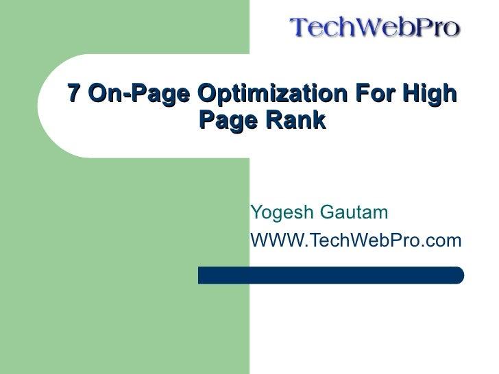 7 On-Page Optimization For High           Page Rank                 Yogesh Gautam               WWW.TechWebPro.com
