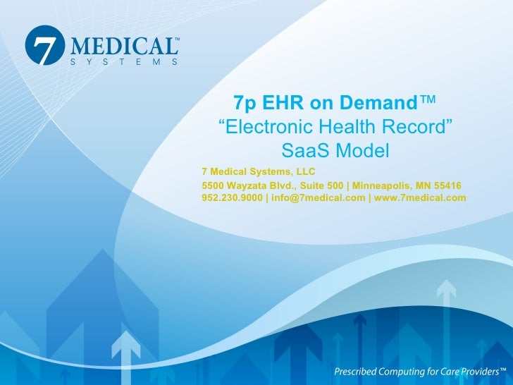 "7p EHR on Demand ™ ""Electronic Health Record"" SaaS Model 7 Medical Systems, LLC 5500 Wayzata Blvd., Suite 500 