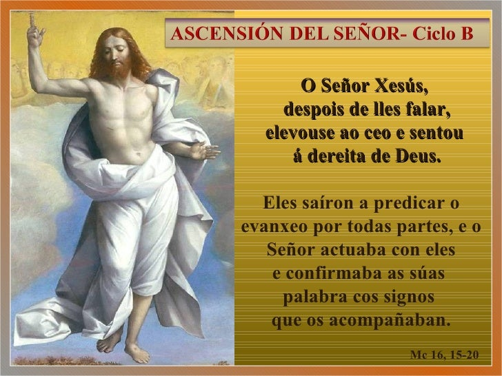 O Señor Xesús,    despois de lles falar,  elevouse ao ceo e sentou     á dereita de Deus.  Eles saíron a predicar oevanxeo...