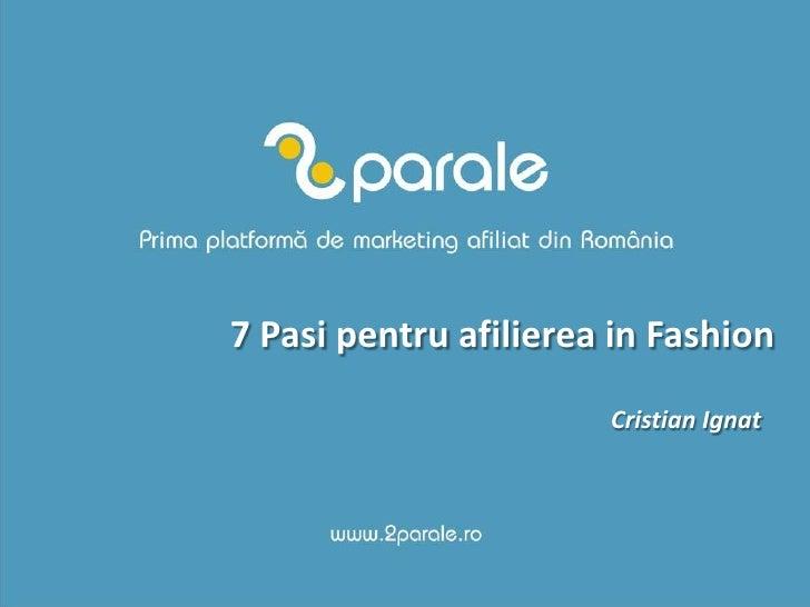 7 Pasipentruafilierea in Fashion<br />Cristian Ignat<br />