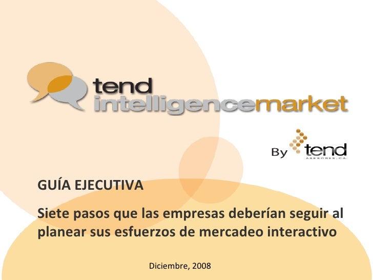 GUÍA EJECUTIVA Siete pasos que las empresas deberían seguir al planear sus esfuerzos de mercadeo interactivo Diciembre, 2008