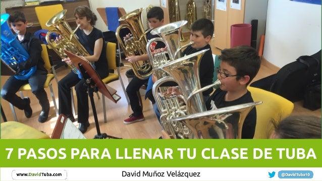 David Muñoz Velázquez 7 PASOS PARA LLENAR TU CLASE DE TUBA