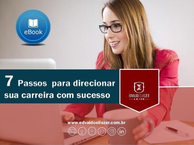 1 www.edvaldoeliezer.com.br 7 Passos para direcionar sua carreira com sucesso