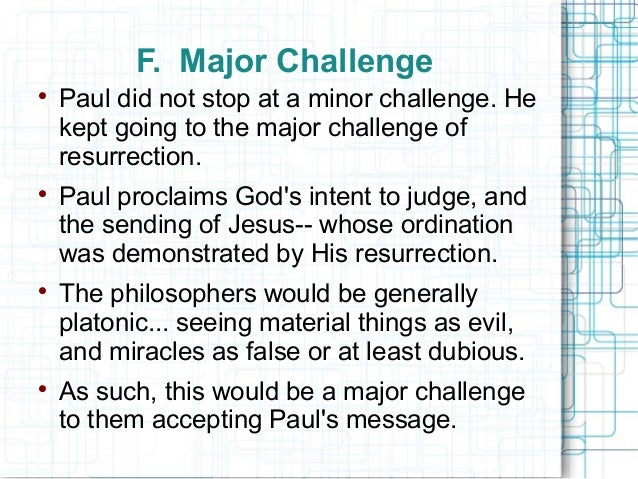 F. Major Challenge  Paul did not stop at a minor challenge. He kept going to the major challenge of resurrection.  Paul ...