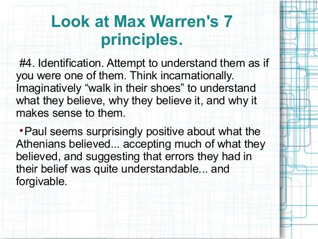 Look at Max Warren's 7 principles. #4. Identification. Attempt to understand them as if you were one of them. Think incarn...