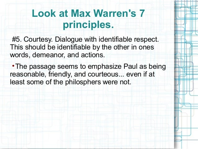 Look at Max Warren's 7 principles. #5. Courtesy. Dialogue with identifiable respect. This should be identifiable by the ot...