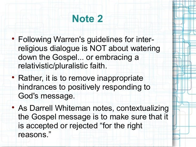 Note 2  Following Warren's guidelines for inter- religious dialogue is NOT about watering down the Gospel... or embracing...