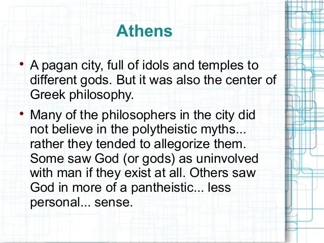 Athens  A pagan city, full of idols and temples to different gods. But it was also the center of Greek philosophy.  Many...