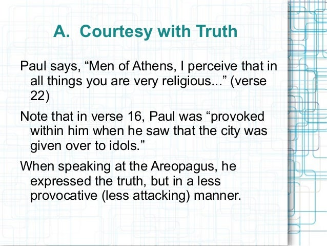 """A. Courtesy with Truth Paul says, """"Men of Athens, I perceive that in all things you are very religious..."""" (verse 22) Note..."""