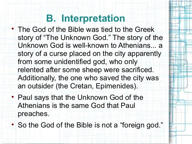 """B. Interpretation  The God of the Bible was tied to the Greek story of """"The Unknown God."""" The story of the Unknown God is..."""
