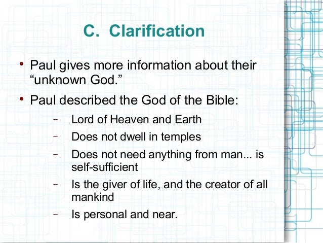 """C. Clarification  Paul gives more information about their """"unknown God.""""  Paul described the God of the Bible: − Lord of..."""