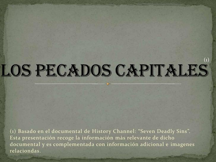 """Los PecadosCapitales<br />(1)<br />(1) Basado en el documental de HistoryChannel: """"Seven Deadly Sins"""".  Esta presentación ..."""