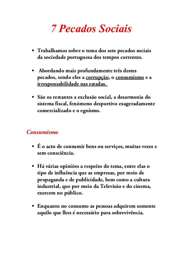 7 Pecados Sociais • Trabalhamos sobre o tema dos sete pecados sociais da sociedade portuguesa dos tempos correntes. • Abor...
