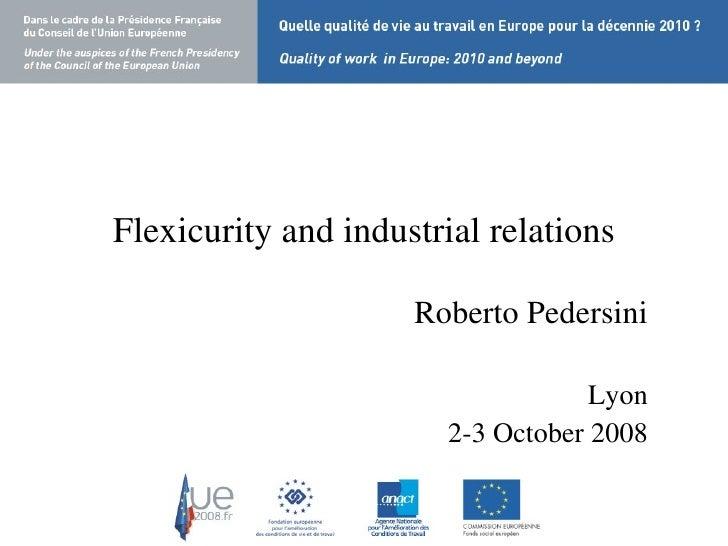 Flexicurity and industrial relations Roberto Pedersini Lyon 2-3 October 2008
