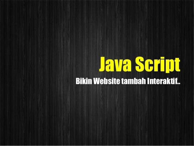 Java ScriptBikin Website tambah Interaktif..