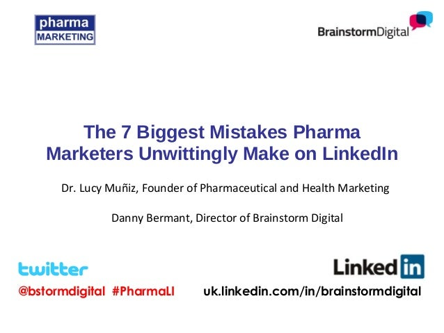 @bstormdigital #PharmaLI uk.linkedin.com/in/brainstormdigital The 7 Biggest Mistakes Pharma Marketers Unwittingly Make on ...