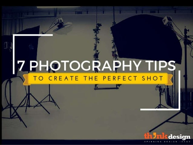 7 Photography Tips to Create The Perfect Shot