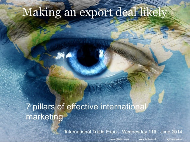 Making an export deal likely International Trade Expo – Wednesday 11th June 2014 7 pillars of effective international mark...
