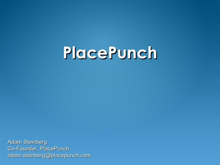PlacePunch Adam Steinberg Co-Founder, PlacePunch [email_address]