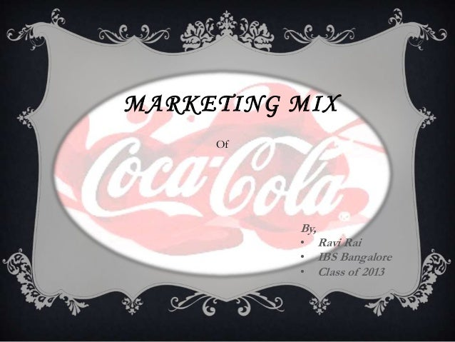 MARKETING MIX Of  By, • • •  Ravi Rai IBS Bangalore Class of 2013