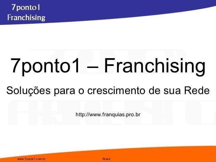 7ponto1 – Franchising Soluções para o crescimento de sua Rede http://www.franquias.pro.br
