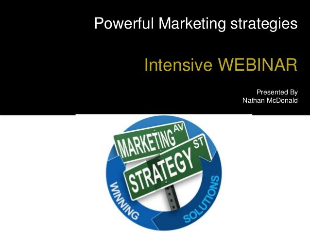 Powerful Marketing strategies  Intensive WEBINAR  Presented By  Nathan McDonald