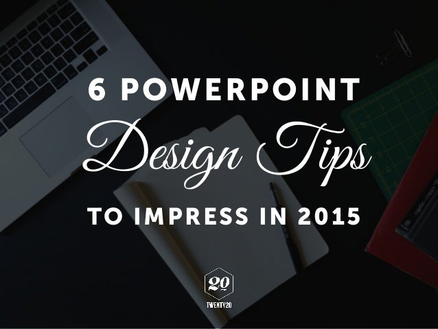 6 powerpoint design tips to impress in 2015