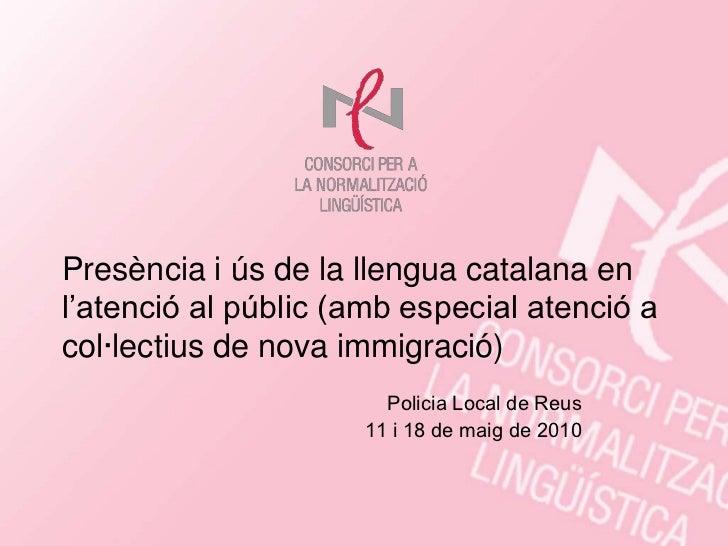 Presència i ús de la llengua catalana enl'atenció al públic (amb especial atenció acol·lectius de nova immigració)        ...