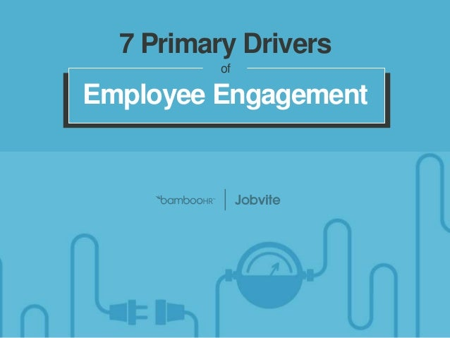 bamboohr.com jobvite..com 7 Drivers That Power Employee Engagement 7 Primary Drivers of Employee Engagement