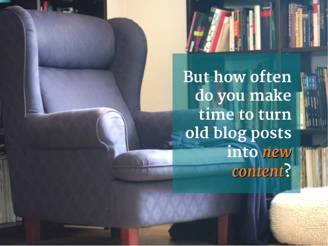 7 practical ways to turn your old blog posts into new business Slide 3
