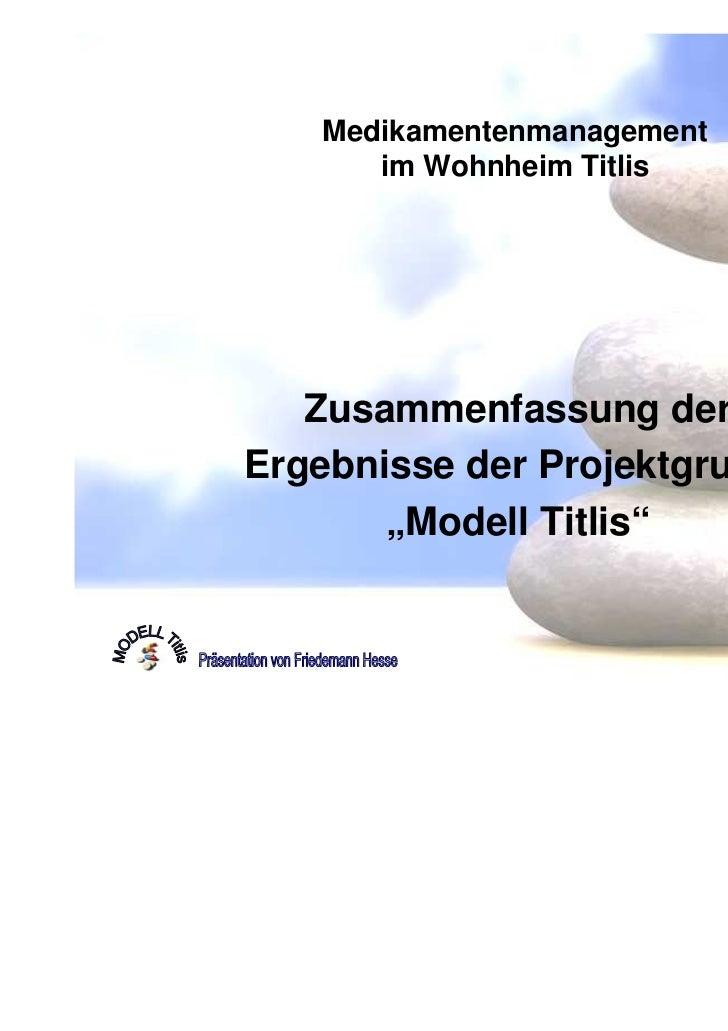 """Medikamentenmanagement      im Wohnheim Titlis   Zusammenfassung derErgebnisse der Projektgruppe       """"Modell Titlis"""""""