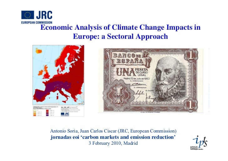 Economic Analysis of Climate Change Impacts in         Europe: a Sectoral Approach       Antonio Soria, Juan Carlos Ciscar...