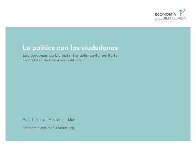 Economia-del-bien-comun.org Rafa Climent – Alcalde de Muro La política con los ciudadanos Las personas, su bienestar i la ...
